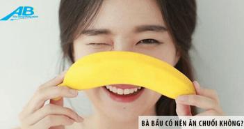 Bà bầu có nên ăn chuối không? Khi nào ăn chuối không tốt?