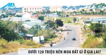 Dưới 120 triệu nên mua đất gì ở Gia Lai?